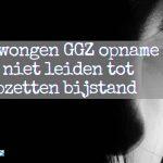 Gedwongen GGZ opname mag niet leiden tot stopzetten bijstand